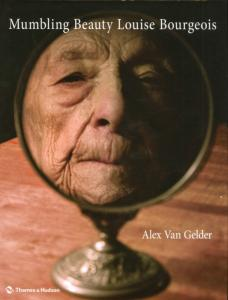 MUMBLING BEAUTY : Louise Bourgeois - Alex Van Gelder