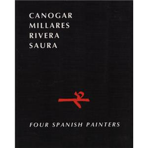 [Collectif] CANOGAR, MILLARES, RIVERA, SAURA. Four spanish painters - Catalogue d'exposition Pierre Matisse Gallery (1987)
