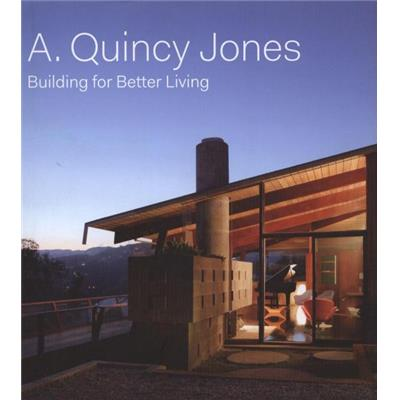 [JONES] A. QUINCY JONES. Building for Better Living - Sous la direction de Brooke Hodge. Photographies de Jason Schmidt (catalogue d'exposition)