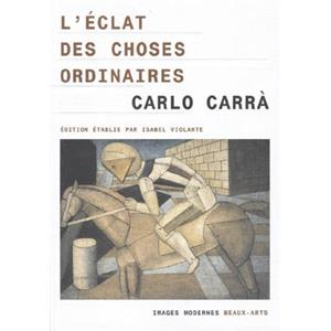 [CARRÀ] L'ECLAT DES CHOSES ORDINAIRES - Carlo Carrà